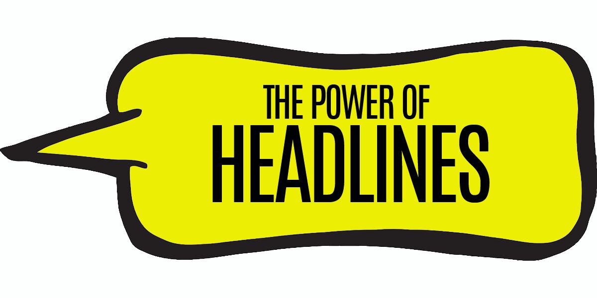 the power of headlines