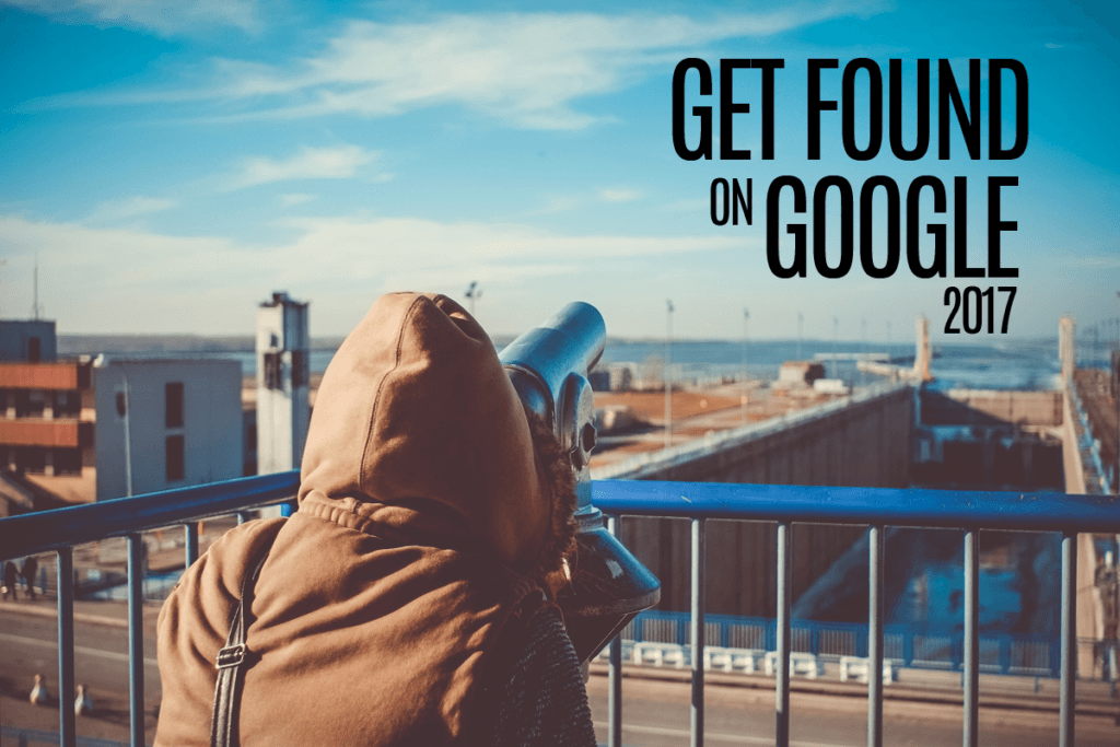 how-to-get-found-on-google-2017